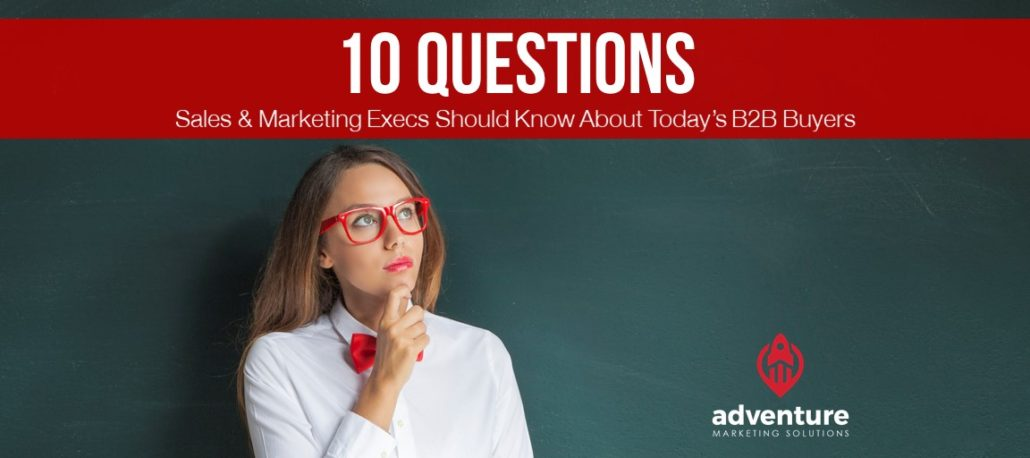 10 Questions Sales Marketing Execs Should Know About Todays B2B Buyers
